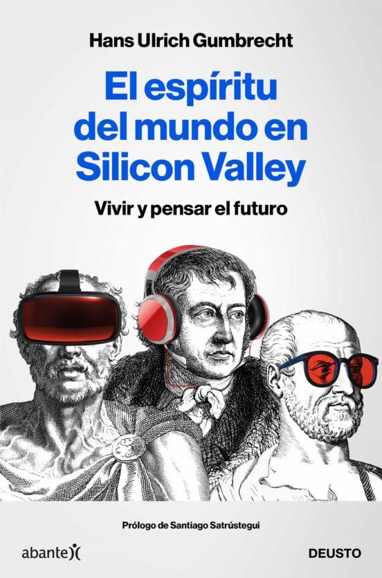 El espíritu del mundo en Silicon Valley: vivir y pensar el futuro
